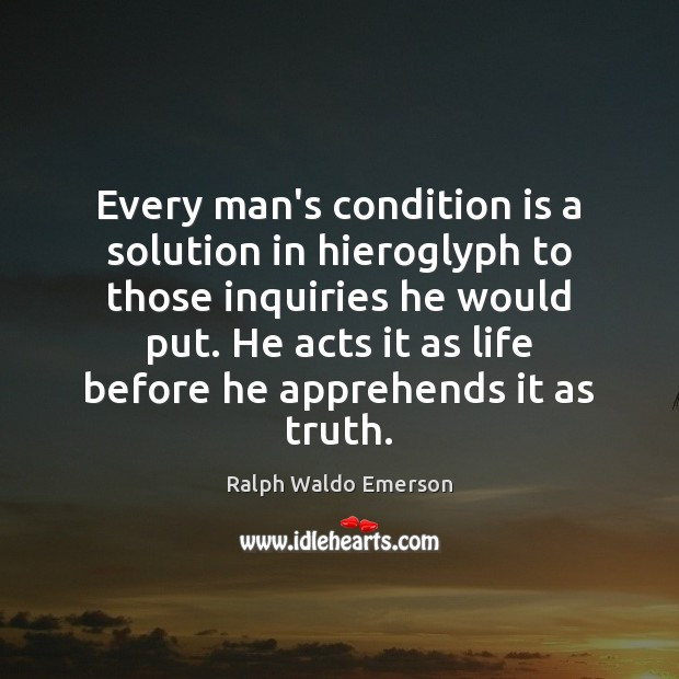 Every man's condition is a solution in hieroglyph to those inquiries he Image