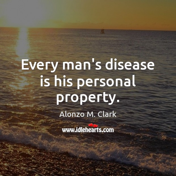 Image, Every man's disease is his personal property.