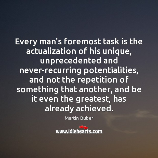 Every man's foremost task is the actualization of his unique, unprecedented and Martin Buber Picture Quote