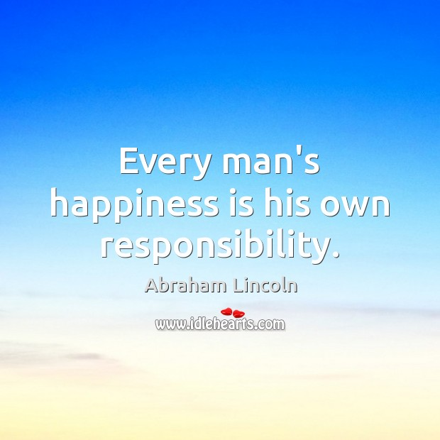 Image, Every man's happiness is his own responsibility.