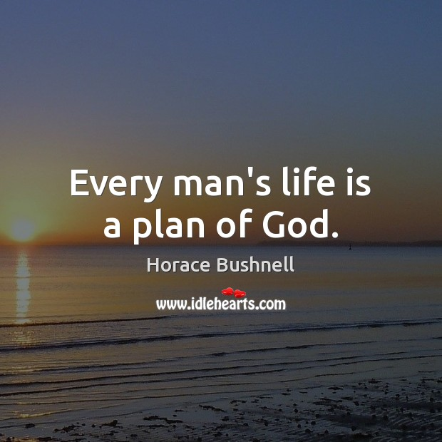Image, Every man's life is a plan of God.