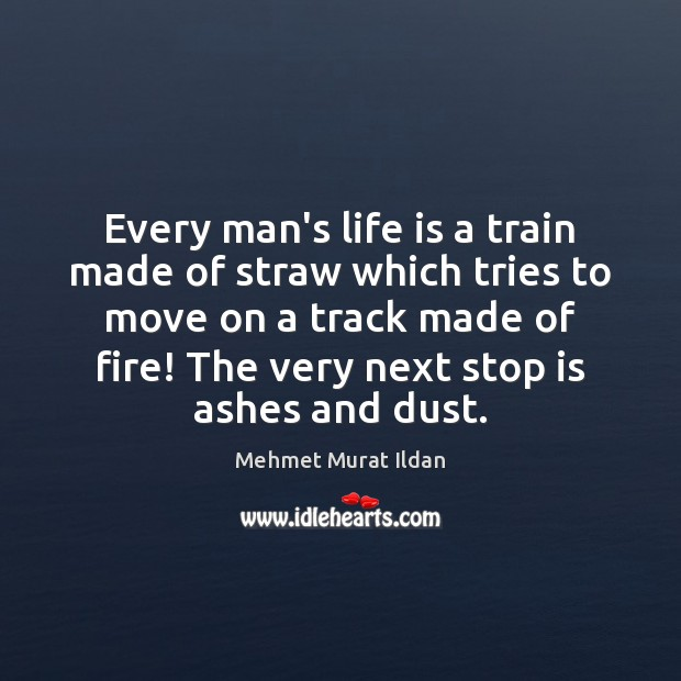 Image, Every man's life is a train made of straw which tries to