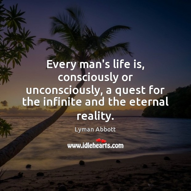 Image, Every man's life is, consciously or unconsciously, a quest for the infinite