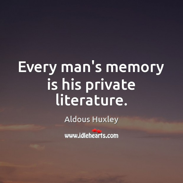 Every man's memory is his private literature. Aldous Huxley Picture Quote