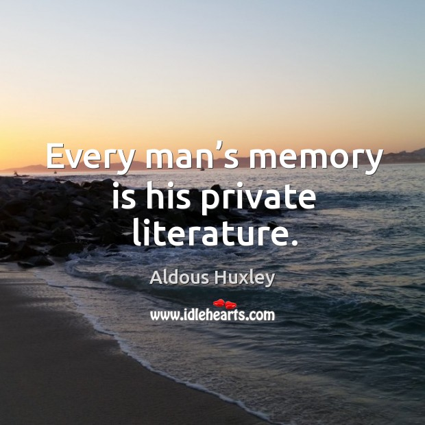 Image, Every man's memory is his private literature.