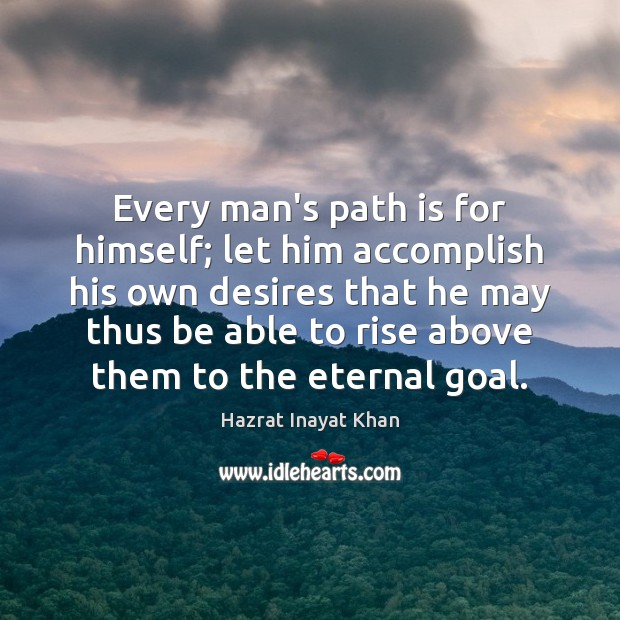 Every man's path is for himself; let him accomplish his own desires Hazrat Inayat Khan Picture Quote