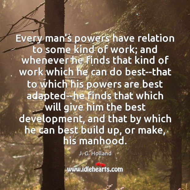 Every man's powers have relation to some kind of work; and whenever Image