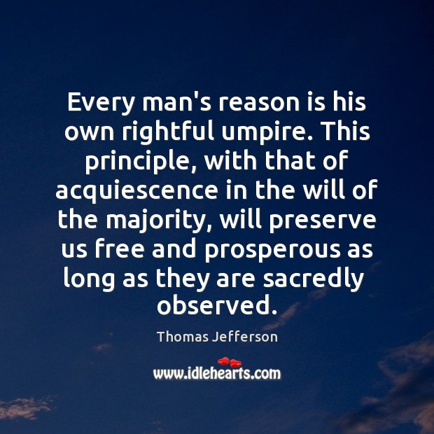 Every man's reason is his own rightful umpire. This principle, with that Image