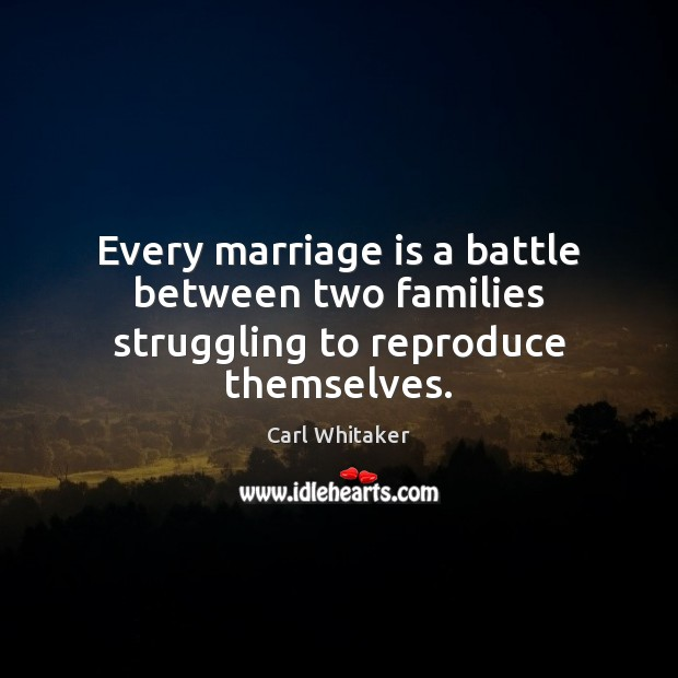Every marriage is a battle between two families struggling to reproduce themselves. Struggle Quotes Image