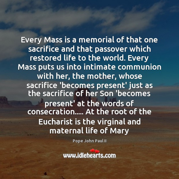 Every Mass is a memorial of that one sacrifice and that passover Pope John Paul II Picture Quote