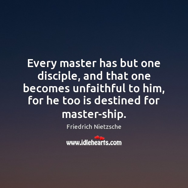 Image, Every master has but one disciple, and that one becomes unfaithful to