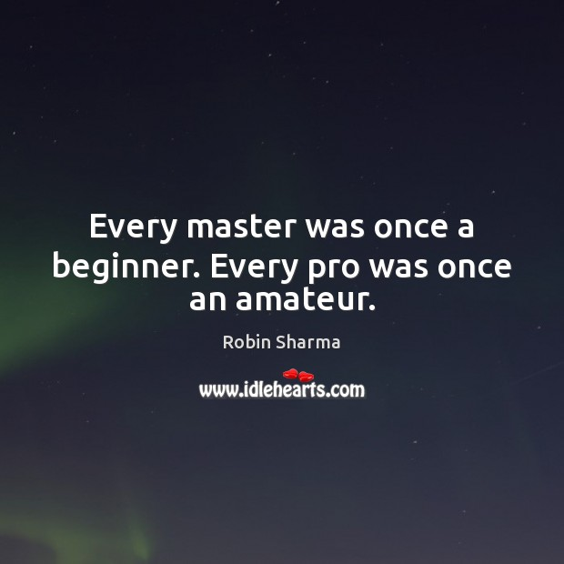Image, Every master was once a beginner. Every pro was once an amateur.