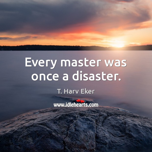Image, Every master was once a disaster.