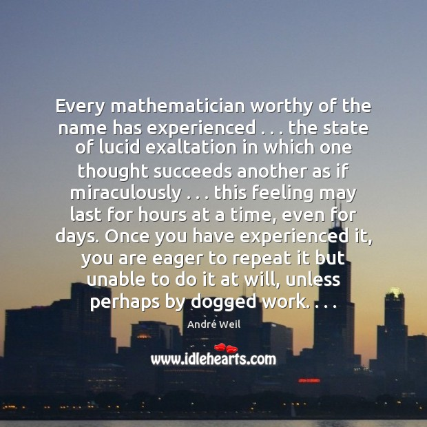 Every mathematician worthy of the name has experienced . . . the state of lucid Image