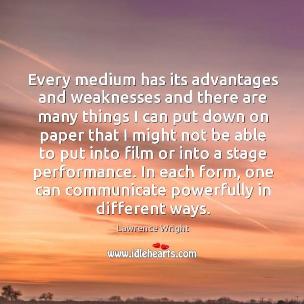 Every medium has its advantages and weaknesses and there are many things Image
