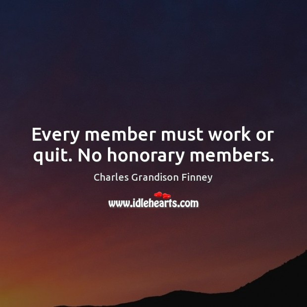 Image, Every member must work or quit. No honorary members.