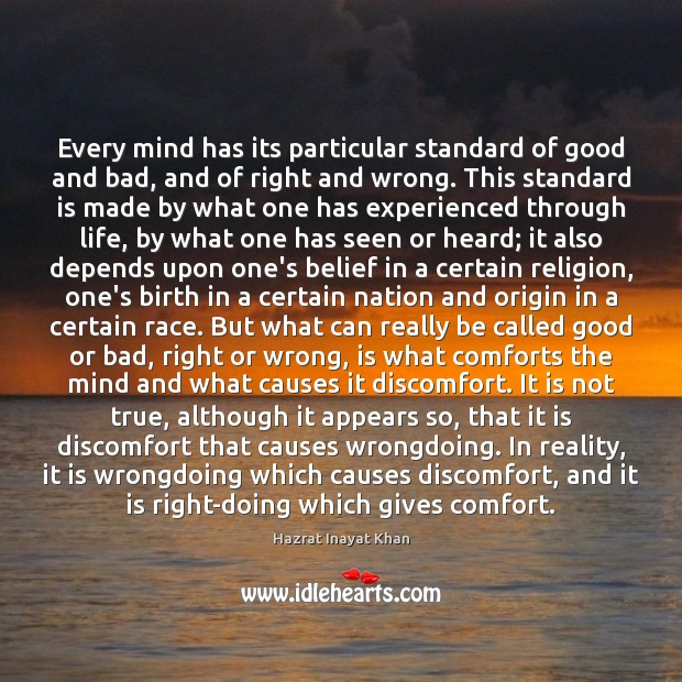 Every mind has its particular standard of good and bad, and of Hazrat Inayat Khan Picture Quote
