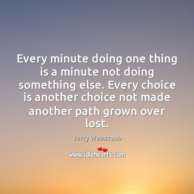 Every minute doing one thing is a minute not doing something else. Image