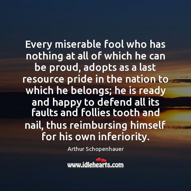 Image, Every miserable fool who has nothing at all of which he can