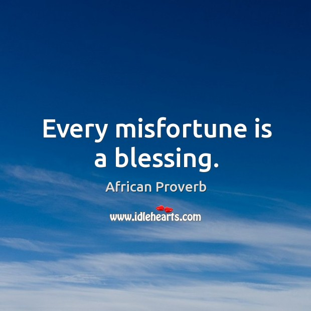 Every misfortune is a blessing. Image