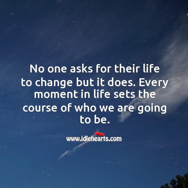 Image, Every moment in life sets the course of who we are going to be.