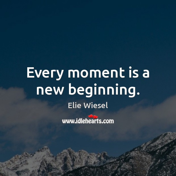 Every moment is a new beginning. Image