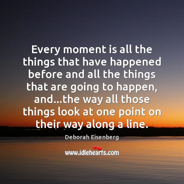 Every moment is all the things that have happened before and all Image