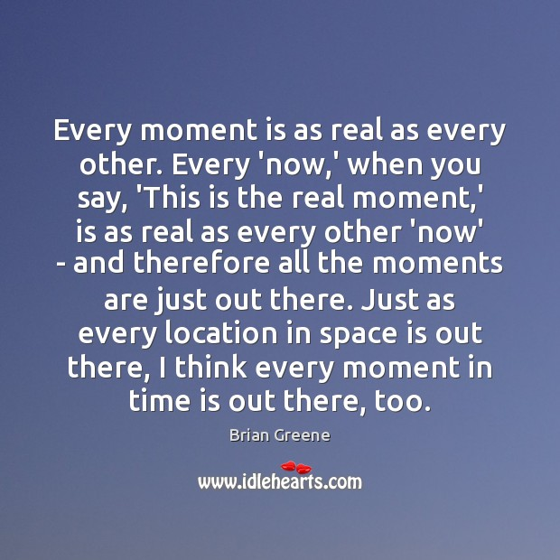Every moment is as real as every other. Every 'now,' when Image