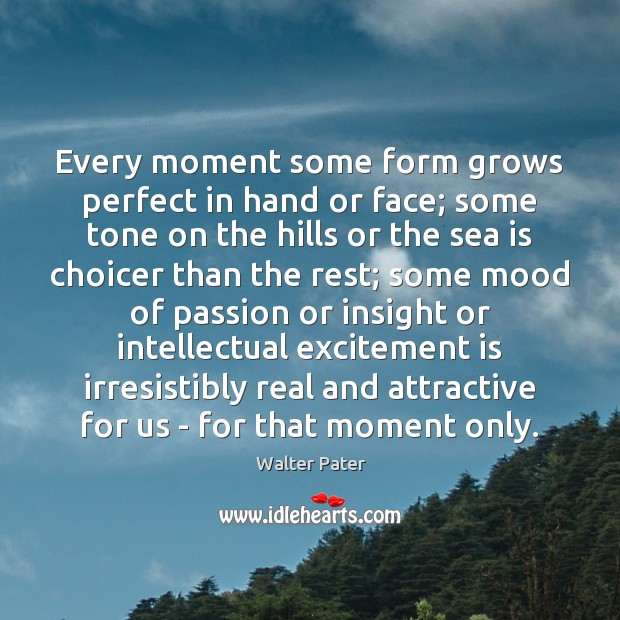 Every moment some form grows perfect in hand or face; some tone Image