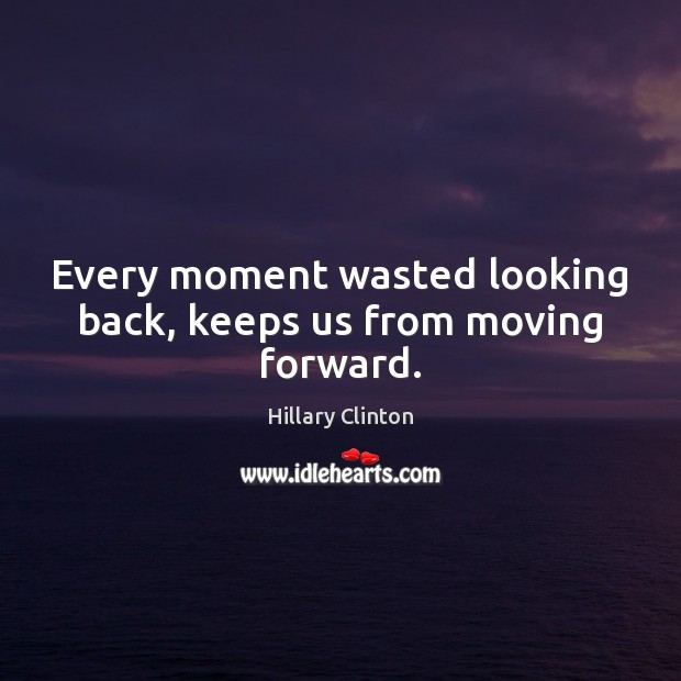 Every moment wasted looking back, keeps us from moving forward. Image