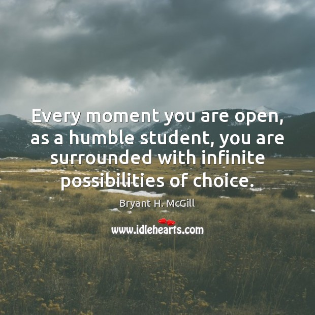 Every moment you are open, as a humble student, you are surrounded Image