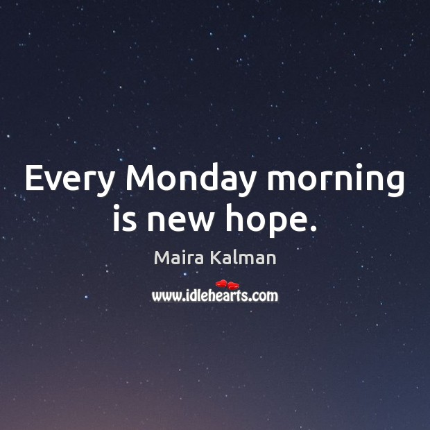 Every Monday morning is new hope. Image