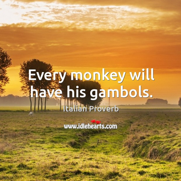 Image, Every monkey will have his gambols.