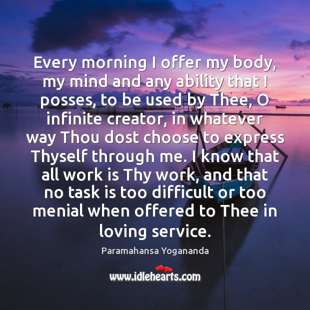 Every morning I offer my body, my mind and any ability that Paramahansa Yogananda Picture Quote
