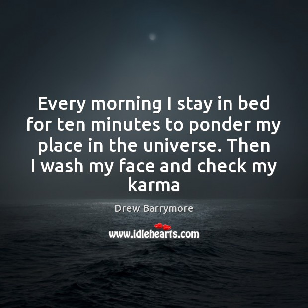 Every morning I stay in bed for ten minutes to ponder my Karma Quotes Image