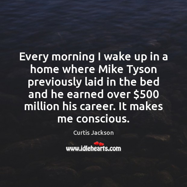 Every morning I wake up in a home where Mike Tyson previously Curtis Jackson Picture Quote