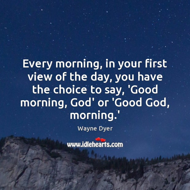 Image, Every morning, in your first view of the day, you have the