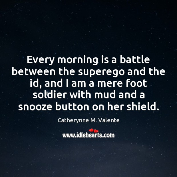 Every morning is a battle between the superego and the id, and Catherynne M. Valente Picture Quote