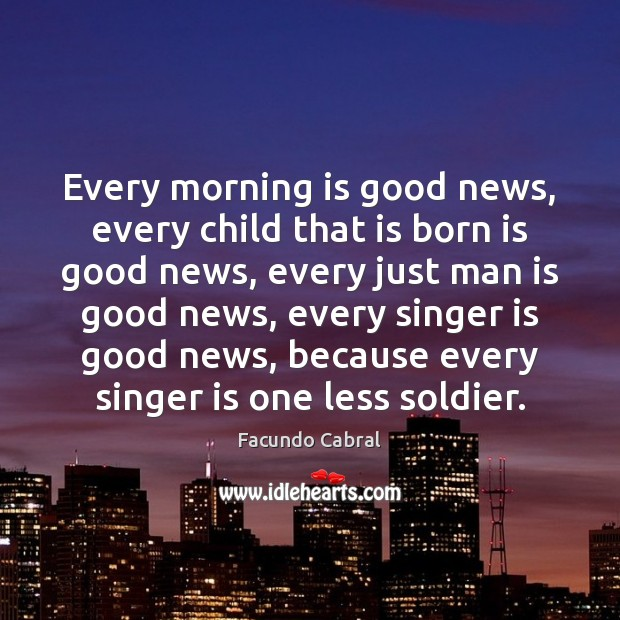Every morning is good news, every child that is born is good Image