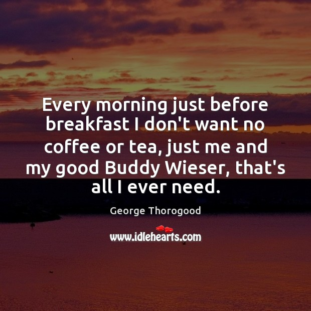 Every morning just before breakfast I don't want no coffee or tea, Image