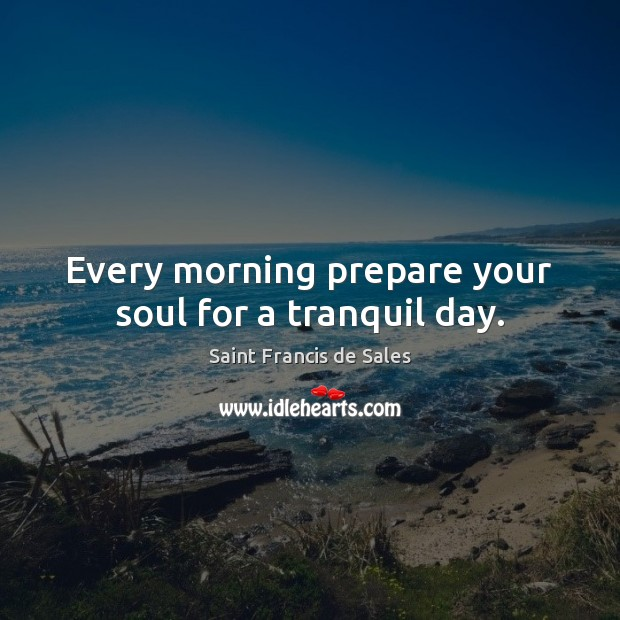 Every morning prepare your soul for a tranquil day. Image
