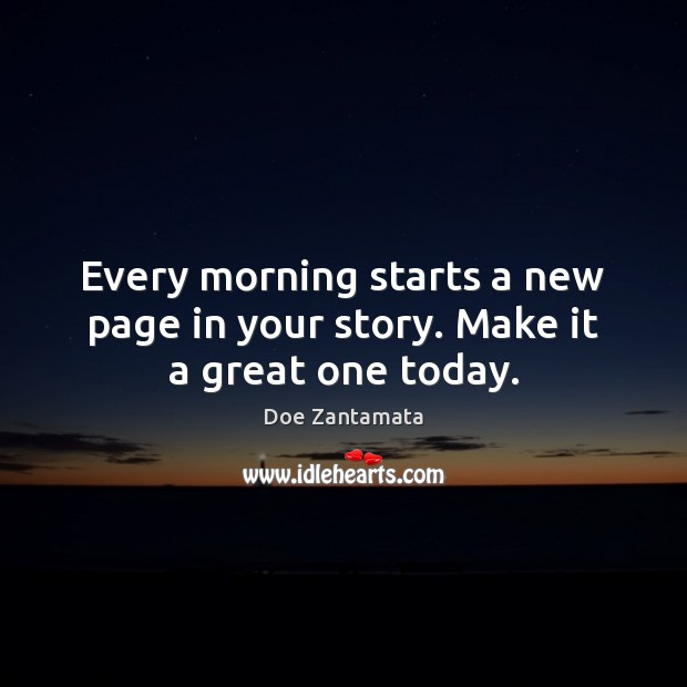 Every morning starts a new page in your story. Doe Zantamata Picture Quote