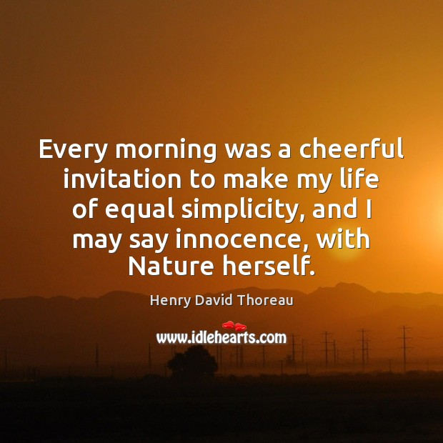 Every morning was a cheerful invitation to make my life of equal Image