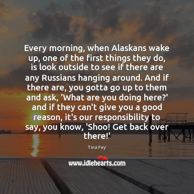 Image, Every morning, when Alaskans wake up, one of the first things they