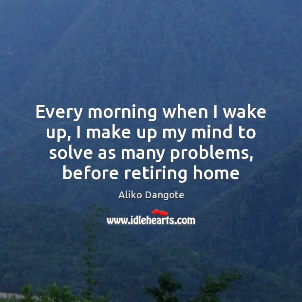 Image, Every morning when I wake up, I make up my mind to