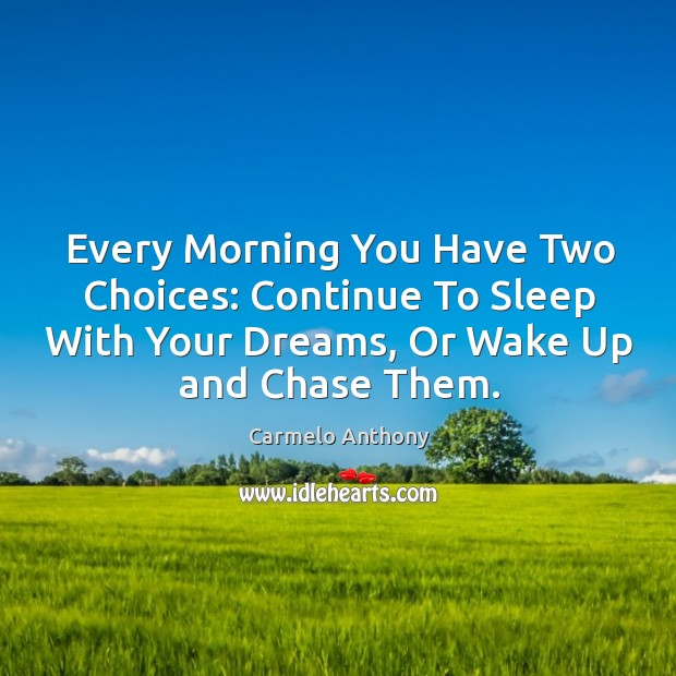 Every Morning You Have Two Choices: Continue To Sleep With Your Dreams, Carmelo Anthony Picture Quote