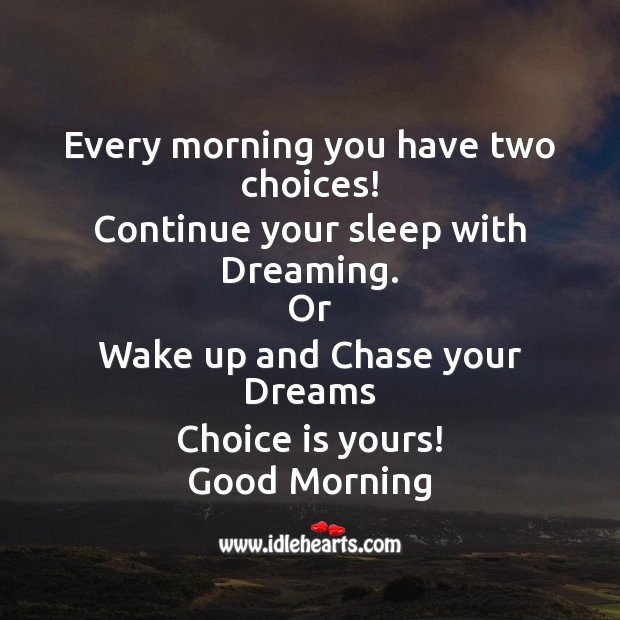 Every morning you have two choices! Good Morning Messages Image