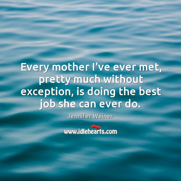 Every mother I've ever met, pretty much without exception, is doing the Image