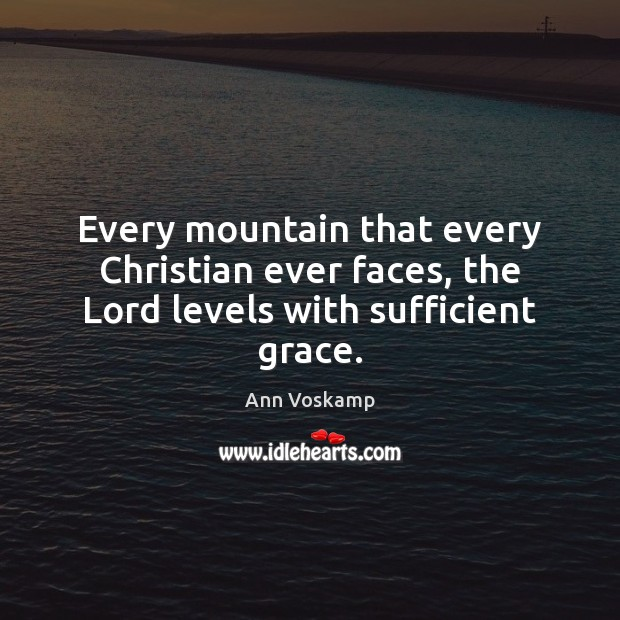 Every mountain that every Christian ever faces, the Lord levels with sufficient grace. Image