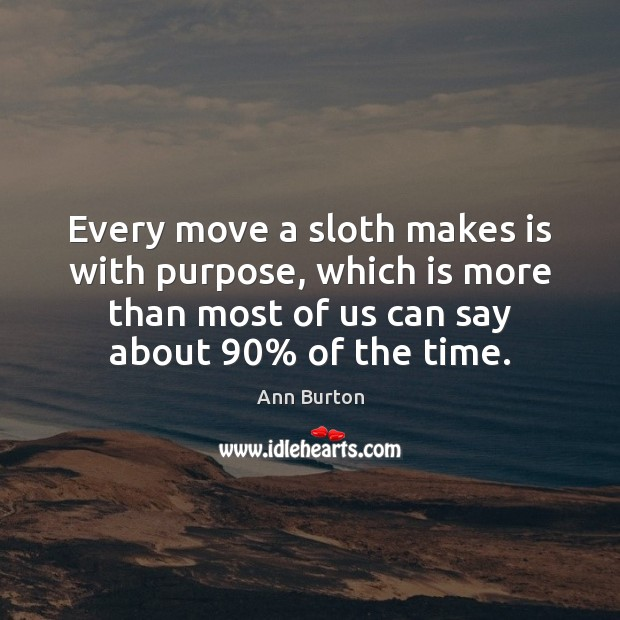 Image, Every move a sloth makes is with purpose, which is more than